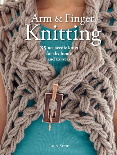 Arm & Finger Knitting: 35 Super-Quick Patterns for No-Needle Knits (Paperback)