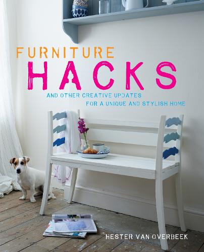 Furniture Hacks: And Other Creative Updates for a Unique and Stylish Home (Hardback)