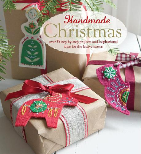 Handmade Christmas: Over 35 Step-by-Step Projects and Inspirational Ideas for the Festive Season (Hardback)