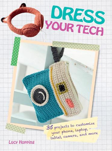 Dress Your Tech: 35 Projects to Customize Your Phone, Laptop, Tablet, Camera, and More (Paperback)