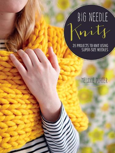 Big Needle Knits: 35 Projects to Knit Using Super-Size Needles (Paperback)