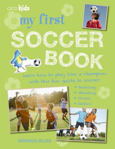 My First Soccer Book: Learn How to Play Like a Champion with This Fun Guide to Soccer: Tackling, Shooting, Tricks, Tactics (Paperback)