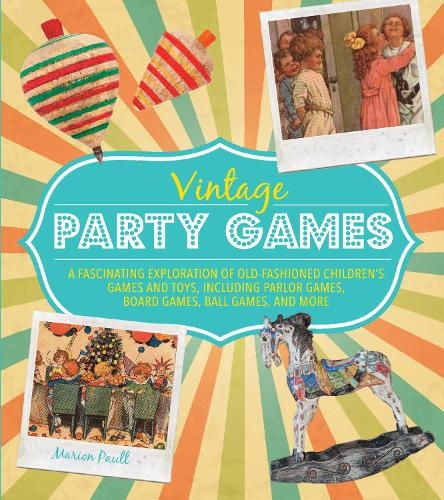 Vintage Party Games: A Fascinating Exploration of Old-Fashioned Children (Hardback)