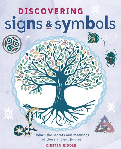 Discovering Signs and Symbols: Unlock the Secrets and Meanings of These Ancient Figures (Paperback)