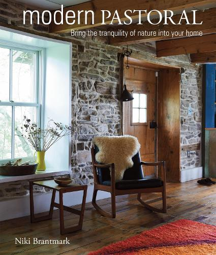 Modern Pastoral: Bring the Tranquility of Nature into Your Home (Hardback)