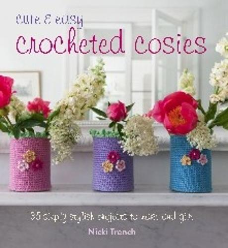Cute & Easy Crocheted Cosies: 35 Simply Stylish Projects to Make and Give (Paperback)