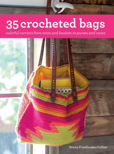 35 Crocheted Bags Colourful Carriers From Totes And Baskets To Handbags Cases Paperback