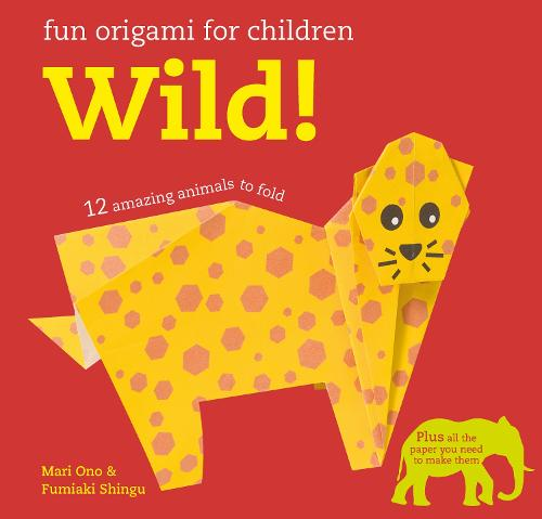 Fun Origami for Children: Wild!: 12 Amazing Animals to Fold (Paperback)