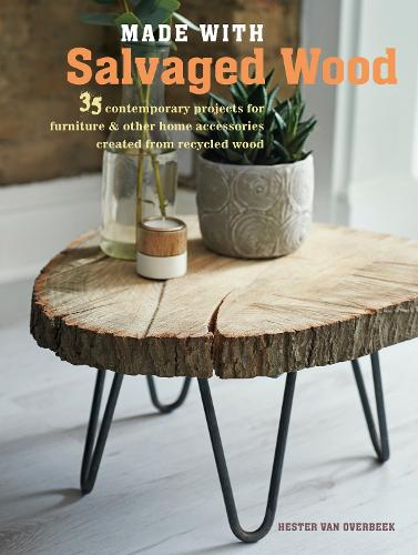 Made with Salvaged Wood: 35 Contemporary Projects for Furniture & Other Home Accessories Created from Recycled Wood (Paperback)
