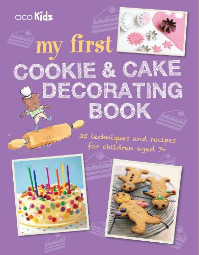 My First Cookie & Cake Decorating Book: 35 Techniques and Recipes for Children Aged 7-Plus (Paperback)