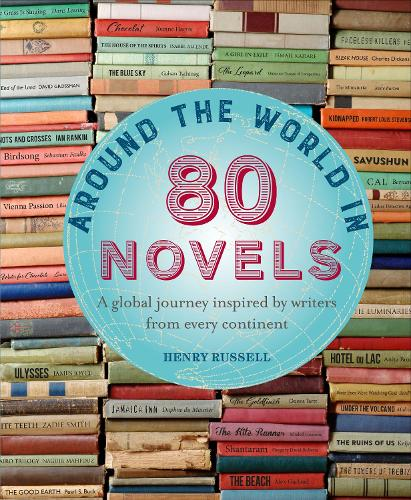 Around the World in 80 Novels: A Global Journey Inspired by Writers from Every Continent (Hardback)