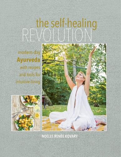 The Self-healing Revolution: Modern-Day Ayurveda with Recipes and Tools for Intuitive Living (Hardback)