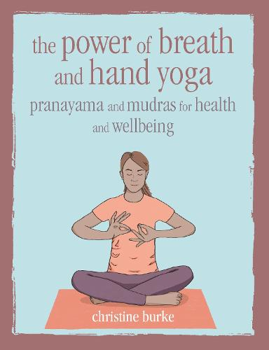 The Power of Breath and Hand Yoga: Pranayama and Mudras for Health and Well-Being (Hardback)