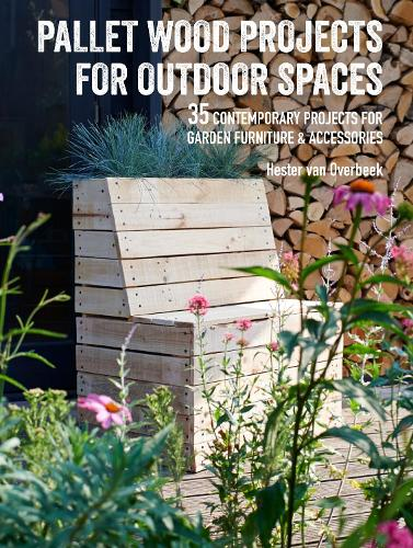 Pallet Wood Projects for Outdoor Spaces: 35 Contemporary Projects for Garden Furniture & Accessories (Paperback)
