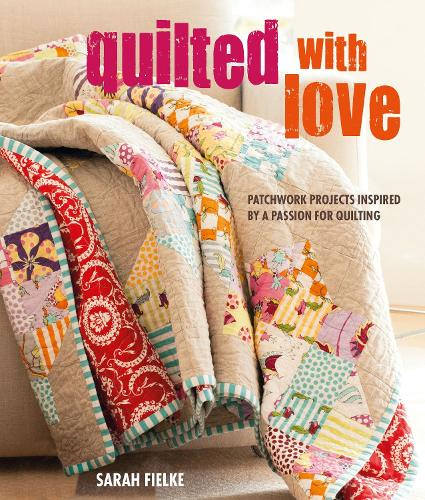Quilted with Love: Patchwork Projects Inspired by a Passion for Quilting (Paperback)