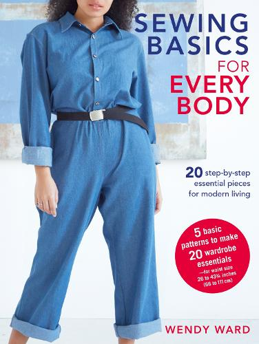 Sewing Basics for Every Body: 20 Step-by-Step Essential Pieces for Modern Living (Paperback)