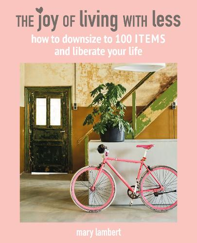 The Joy of Living with Less: How to Downsize to 100 Items and Liberate Your Life (Hardback)