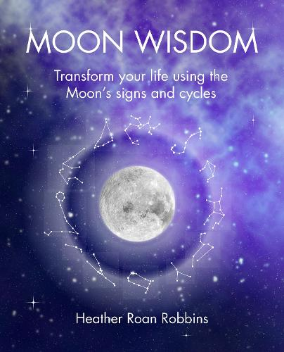 Moon Wisdom: Transform Your Life Using the Moon's Signs and Cycles (Paperback)