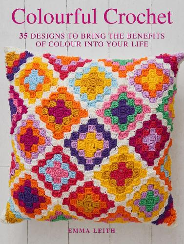 Colourful Crochet: 35 Designs to Bring the Benefits of Colour into Your Life (Paperback)