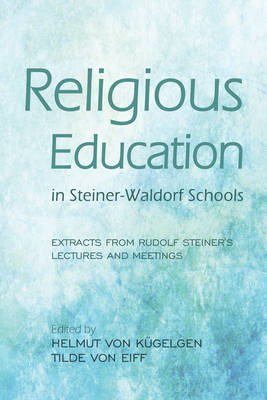 Religious Education in Steiner-Waldorf Schools: Extracts from Rudolf Steiner's Lectures and Meetings (Paperback)