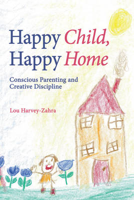 Happy Child, Happy Home: Conscious Parenting and Creative Discipline (Paperback)