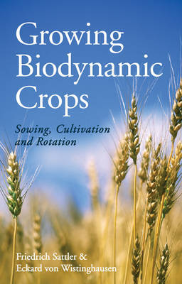 Growing Biodynamic Crops: Sowing, Cultivation and Rotation (Paperback)