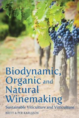 Biodynamic, Organic and Natural Winemaking: Sustainable Viticulture and Viniculture (Paperback)