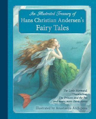 An Illustrated Treasury of Hans Christian Andersen's Fairy Tales: The Little Mermaid, Thumbelina, The Princess and the Pea and many more classic stories (Hardback)