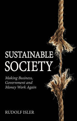 Sustainable Society: Making Business, Government and Money Work Again (Paperback)