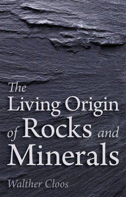 The Living Origin of Rocks and Minerals (Paperback)