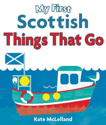 My First Scottish Things That Go - Wee Kelpies (Board book)