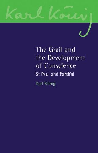 The Grail and the Development of Conscience: St Paul and Parsifal - Karl Koenig Archive 16 (Paperback)
