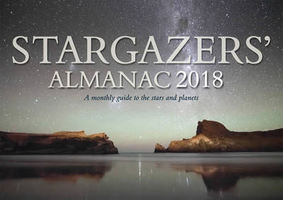 Stargazers' Almanac: A Monthly Guide to the Stars and Planets 2018: 2018 (Paperback)
