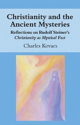 Christianity and the Ancient Mysteries: Reflections on Rudolf Steiner's Christianity as Mystical Fact (Paperback)