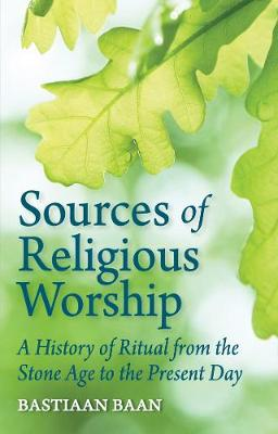Sources of Religious Worship: A History of Ritual from the Stone Age to the Present Day (Paperback)