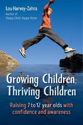 Growing Children, Thriving Children: Raising 7 to 12 Year Olds With Confidence and Awareness (Paperback)