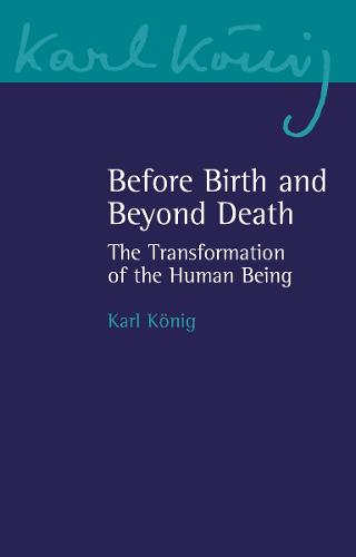 Before Birth and Beyond Death: The Transformation of the Human Being - Karl Koenig Archive 20 (Paperback)