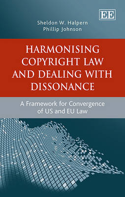 Harmonising Copyright Law and Dealing with Dissonance: A Framework for Convergence of Us and Eu Law (Hardback)