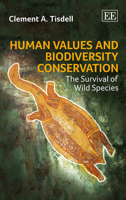 Human Values and Biodiversity Conservation: The Survival of Wild Species (Hardback)