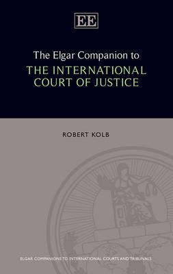 The Elgar Companion to the International Court of Justice - Elgar Companions to International Courts and Tribunals series (Hardback)