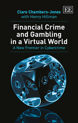 Financial Crime and Gambling in a Virtual World: A New Frontier in Cybercrime (Hardback)