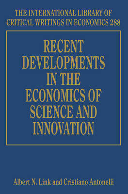 Recent Developments in the Economics of Science and Innovation - The International Library of Critical Writings in Economics Series 288 (Hardback)