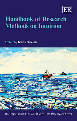 Handbook of Research Methods on Intuition - Handbooks of Research Methods in Management Series (Hardback)