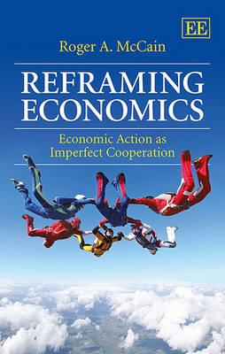 Reframing Economics: Economic Action as Imperfect Cooperation (Paperback)