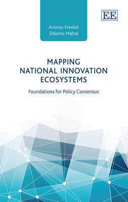 Mapping National Innovation Ecosystems: Foundations for Policy Consensus (Hardback)