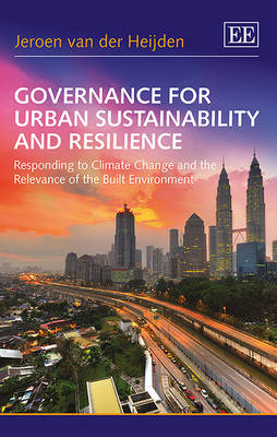 Governance for Urban Sustainability and Resilience: Responding to Climate Change and the Relevance of the Built Environment (Hardback)