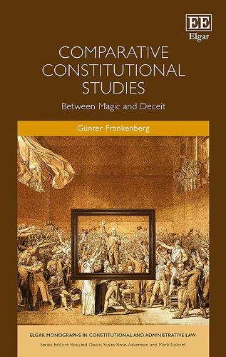 Comparative Constitutional Studies: Between Magic and Deceit - Elgar Monographs in Constitutional and Administrative Law Series (Hardback)