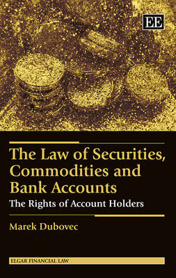 The Law of Securities, Commodities and Bank Accounts: The Rights of Account Holders - Elgar Financial Law Series (Hardback)