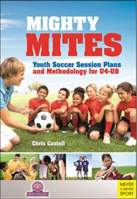 Mighty Mites: Youth Soccer Session Plans and Methodology for U4-U8 (Paperback)