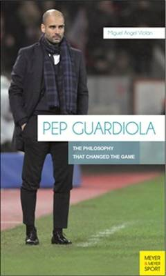 Pep Guardiola: The Philosophy That Changed the Game (Paperback)